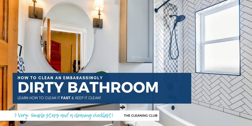 How To Clean Your Embarringly Dirty Bathroom Fast And