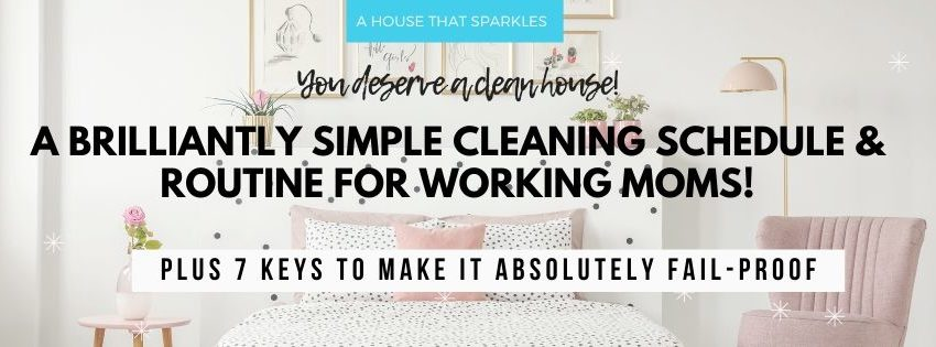 cleaning schedule and routine for working moms