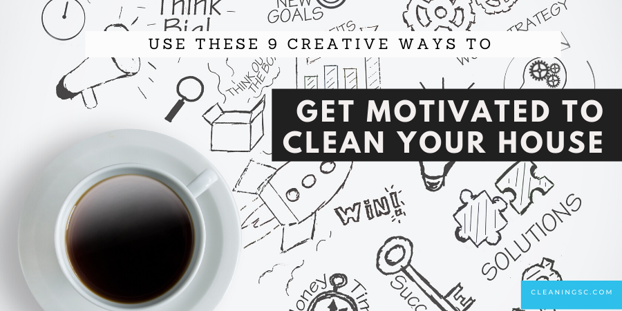 find motivation to clean your house