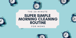 cleaning routine for working moms
