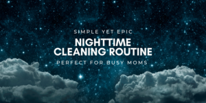 night time cleaning routine for mom